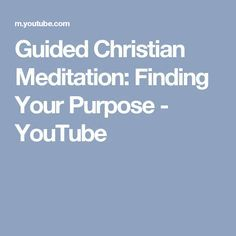 Guided Christian Meditation: Finding Your Purpose - YouTube