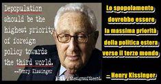 """""""Lo spopolamento dovrebbe essere la massima priorità della politica estera verso il terzo mondo."""" (Depopulation should be the highest priority of foreign policy towards the third world.) Henry Kissinger"""