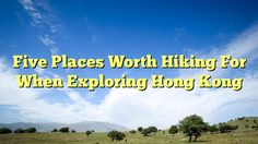 Five Places Worth Hiking For When Exploring Hong Kong - http://www.facebook.com/1604908233109834/posts/1796003944000261