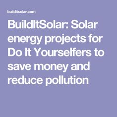 BuildItSolar: Solar energy projects for Do It Yourselfers to save money and reduce pollution