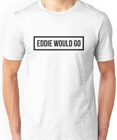 Eddie Would GO - Clear Background Unisex T-Shirt