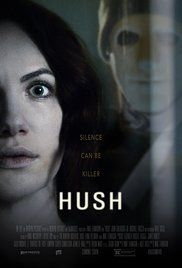 Hush A deaf writer who retreated into the woods to live a solitary life must fight for her life in silence when a masked killer appears at her window.