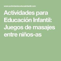 Actividades para Educación Infantil: Juegos de masajes entre niños-as Math Equations, Massage, Games, Activities