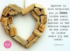 Egoïsme is niet hetzelfde als je leven leiden zoals jij dat wenst Just Be You, Leiden, Dutch Quotes, Om
