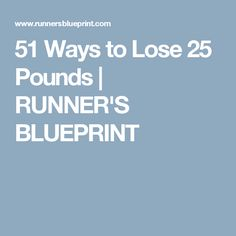 51 Ways to Lose 25 Pounds | RUNNER'S BLUEPRINT