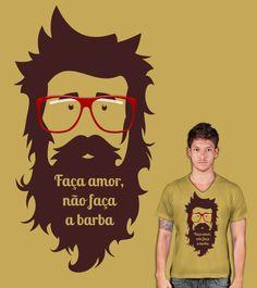 Estampa 'Faça amor, não faça a barba!' no Camiseteria.com. Autoria de Victor Meirelles http://cami.st/d/54134