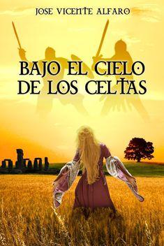 Perdida entre mis libros: 'Bajo el cielo de los celtas' de Jose Vicente Alfaro