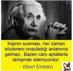 İki şey sonsuzdur, biri evren diğeri aptallik ama ilkinden emin değilim. Albert Einstein