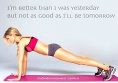 This is *exactly* what I say to myself while doing my INSANITY workout videos! :)