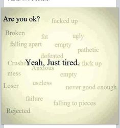 just tired. Rejected, empty, crushed, never good enough, pathetic. Sad Quotes, Life Quotes, Inspirational Quotes, Tired Qoutes, Tired Quotes Exhausted, The Words, Just Tired, Im Tired Of Trying, Are You Ok