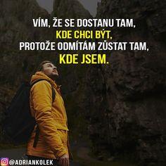 Vím, že se dostanu tam, kde chci být, protože odmítám zůstat tam, kde jsem.  #motivace #motivacia #uspech #cesta #pozitivne #czech #slovak #adriankolek #business244 #czechgirl #czechboy #slovakgirl #slovakboy #sietovymarketing #motivationalquotes #lifequotes #success #business #dream #goals #entrepreneur