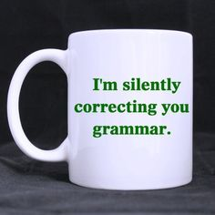 Personalized I silently correcting you grammar funny Saying Two sides designed best Custom White Mug -- You can find more details here : Cat mug