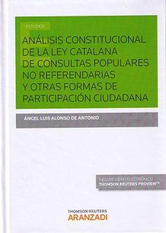 Alonso de Antonio, Angel Luís: Análisis constitucional de la Ley catalana de consultas populares no referendarias y otras formas de participación ciudadana. Cizur Menor : Thomson Reuters Aranzadi, 2015.