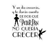 Vinilo con textos divertidos y originales  Y entonces crecerás, y te darás cuenta de por qué Peter Pan no quería crecer. 04345