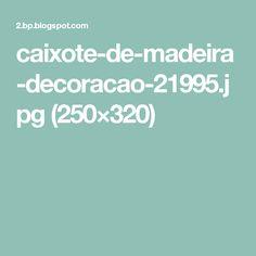 caixote-de-madeira-decoracao-21995.jpg (250×320)