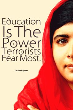 -Malala-Yousafzai-Quotes- Education Is The Power Terrorists Fear Most.