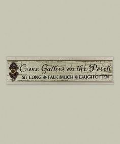 Another great find on #zulily! 'Come Gather on the Porch' Wood Wall Sign #zulilyfinds