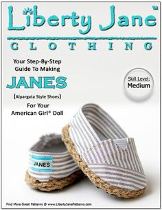 The Liberty Jane® JANES 18 inch doll shoe PDF pattern.JANES designed to fit an 18 inch American Girl ® Doll are sure to become a wardrobe essential! Inspired b
