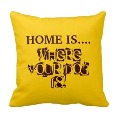 Home is... pillows     www.zazzle.com/ticklesandquotes*