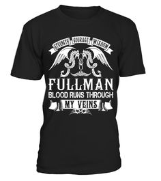 "# FULLMAN - Blood Name Shirts .    Strength Courage Wisdom FULLMAN Blood Runs Through My Veins Name ShirtsSpecial Offer, not available anywhere else!Available in a variety of styles and colorsBuy yours now before it is too late! Secured payment via Visa / Mastercard / Amex / PayPal / iDeal How to place an order  Choose the model from the drop-down menu Click on ""Buy it now"" Choose the size and the quantity Add your delivery address and bank details And that's it!"