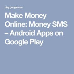 Make Money Online: Money SMS – Android Apps on Google Play