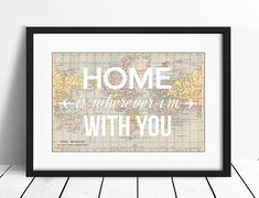 World Map Poster, Valentines, Map Art, Home is Wherever I'm With You, Love Quote, A3 Poster, Map Print, Map of the World, Travel, Home Quote