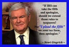 IN light of the Lois Learner debacle of taking the 5th Amendment about her role and the role of others in what is now known as the IRS scandal,...Newt hit nail on the head! 3-9-14