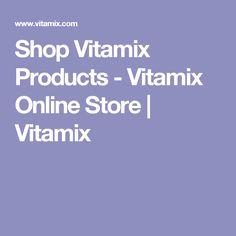 Shop Vitamix Products - Vitamix Online Store | Vitamix