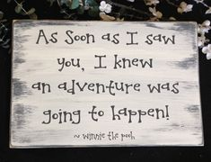 As soon as I saw you, I knew an adventure was going to happen ~ Winnie Let's customize it, Colors, Style let's be creative! by AmysSillySigns on Etsy Best Love Quotes Ever, See You Later Alligator, Sports Signs, Sibling Gifts, Winnie The Pooh Quotes, Team Mom, Fun Signs, Hockey Mom, I Saw