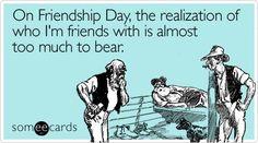 Friendship Day Ecards, Free Friendship Day Cards, Funny Friendship Day Greeting Cards at someecards.com