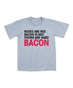 Look what I found on LC Trendz Athletic Heather 'Roses Are Red' Tee - Toddler & Kids by LC Trendz Roses Are Red Poems, Red Roses, Bacon Shirt, Birthday Poems, Funny Birthday, Bacon Funny, Haha, Mens Tees, Athletic
