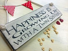 Happiness is growing up with a twin sister.......click here to buy http://www.twinsgiftcompany.co.uk/happiness-is-growing-up-with-twin-sister-plaque-p-399.html