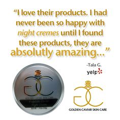 We love our clients and love to post what they have to say about us. See what Tala G. is raving about and check out our night creams! See more at http://goldencaviarskincare.com/caviar-exquisite-night-crea… ‪#‎GCSC‬ ‪#‎NightCream‬