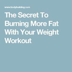The Secret To Burning More Fat With Your Weight Workout