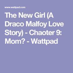 The New Girl (A Draco Malfoy Love Story) - Chaoter 9: Mom? - Wattpad