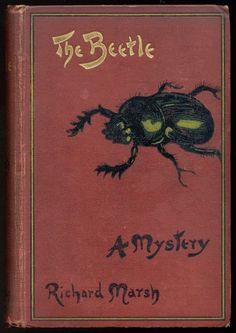 The Beetle by Richard Marsh [Richard Bernard Heldmann pseud ], London: Skeffington. 1897