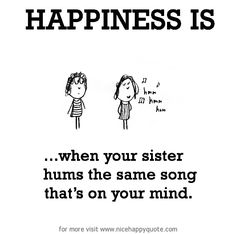 Image of: Happy Birthday Happiness Is When Your Sister Hums The Same Song Thats On Your Mind Quotes And Wishes Happiness Is Sister Quotes Pinterest Love My Sister