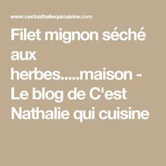Filet mignon séché aux herbes.....maison - Le blog de C'est Nathalie qui cuisine