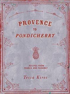 Provence to Pondicherry: Recipes from France and Faraway: Tessa Kiros, Manos Chatzikonstantis: 9781849497237: Amazon.com: Books