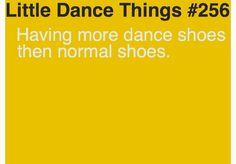 Having more dance shoes than normal shoes