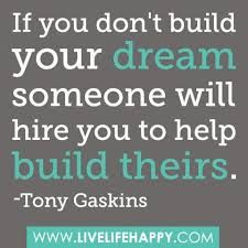if you dont build your dream