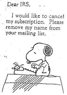 Tax Day & Beyond FREEbies & Deals Dear I would like to cancel my subscription. Please remove my name from your mailing list. Accounting Jokes, Business Accounting, Accounting Services, Taxes Humor, Tax Day, Thing 1, Snoopy And Woodstock, Lol, Alter Ego