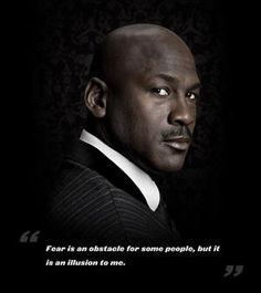 "Michael Jordan Quote - ""Fear is an obstacle for some people, but it is an illusion to me."""