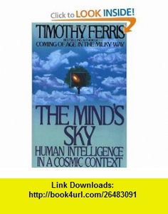 The Minds Sky Human Intelligence in a Cosmic Context (9780553371338) Timothy Ferris , ISBN-10: 0553371339  , ISBN-13: 978-0553371338 ,  , tutorials , pdf , ebook , torrent , downloads , rapidshare , filesonic , hotfile , megaupload , fileserve