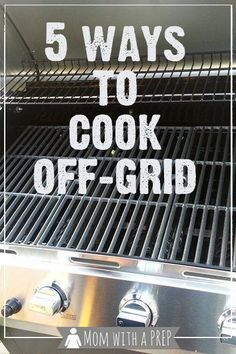 Mom with a PREP | Be sure to prepare yourself with alternative forms of cooking for emergencies. Here are 5 Ways to Cook Off-Grid  http://momwithaprep.com/5-ways-cook-grid/  https://www.facebook.com/PreppingMeansPrepared/
