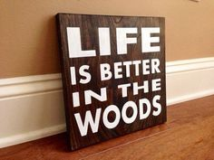 Hey, I found this really awesome Etsy listing at https://www.etsy.com/listing/190532789/life-is-better-in-the-woods-custom-wood
