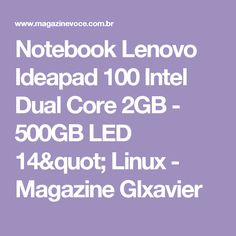 "Notebook Lenovo Ideapad 100 Intel Dual Core 2GB - 500GB LED 14"" Linux - Magazine Glxavier"