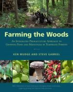 Farming the Woods  An Integrated Permaculture Approach to Growing Food and Medicinals in Temperate Forests  by Ken Mudge, Steve Gabriel