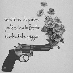 gun shooting flowers, black and white, sometimes the person you'd take a bullet for is behind the trigger