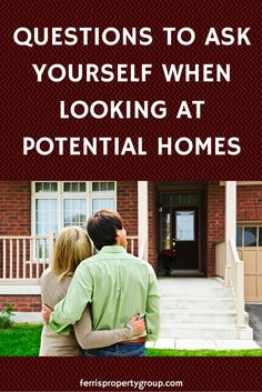 As you look at potential homes, ask yourself these questions to help ensure that you choose the home that's right for you and your family.